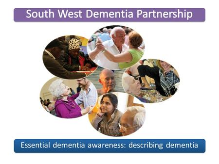 Essential dementia awareness: describing dementia.