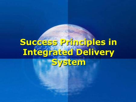 Success Principles in Integrated Delivery System.