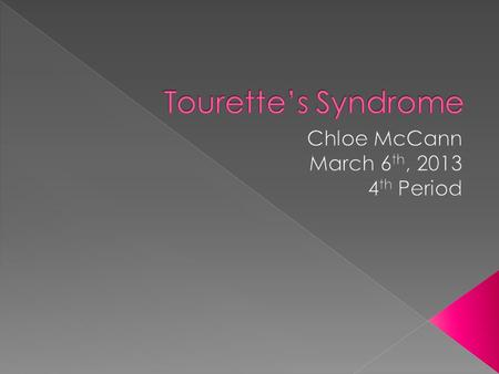  The Scientific name is Tourette's Syndrome, but we commonly just call it Tourette's. Chronic Motor and Vocal Tic Disorder Gilles de la Tourette's syndrome.