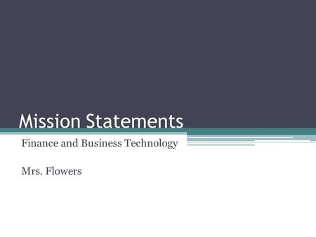 Mission Statements Finance and Business Technology Mrs. Flowers.
