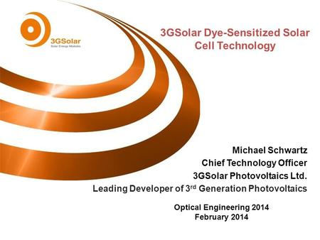 Michael Schwartz Chief Technology Officer 3GSolar Photovoltaics Ltd. Leading Developer of 3 rd Generation Photovoltaics 3GSolar Dye-Sensitized Solar Cell.
