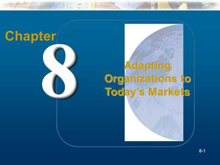 8-1 Chapter 88 Adapting Organizations to Today's Markets 8-1.