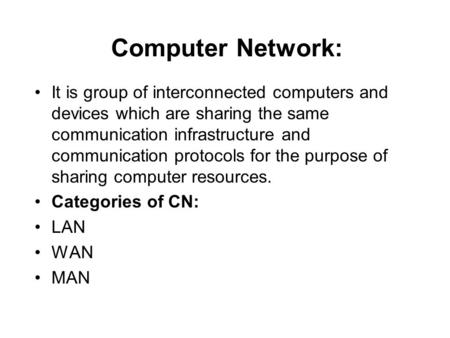 Computer Network: It is group of interconnected computers and devices which are sharing the same communication infrastructure and communication protocols.
