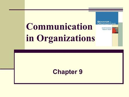 Communication in Organizations Chapter 9. 2 Learning Objectives 1. Describe the process of communication and its fundamental purposes in organizations.