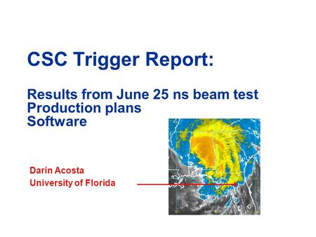 CSC Trigger Report: Results from June 25 ns beam test Production plans Software Darin Acosta University of Florida.