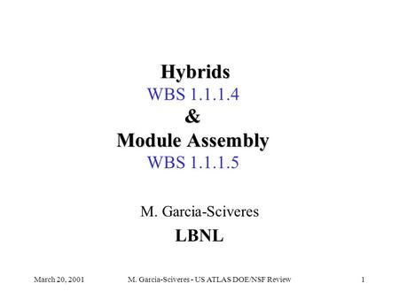 March 20, 2001M. Garcia-Sciveres - US ATLAS DOE/NSF Review1 M. Garcia-Sciveres LBNL & Module Assembly & Module Assembly WBS 1.1.1.5 Hybrids Hybrids WBS.