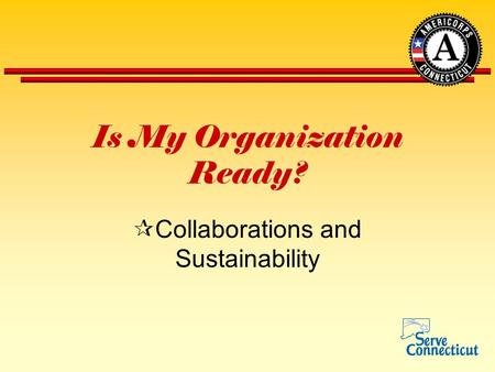 Is My Organization Ready?  Collaborations and Sustainability.