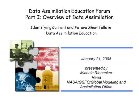 Identifying Current and Future Shortfalls in Data Assimilation Education Data Assimilation Education Forum Part I: Overview of Data Assimilation January.