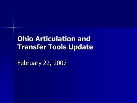 Ohio Articulation and Transfer Tools Update February 22, 2007.