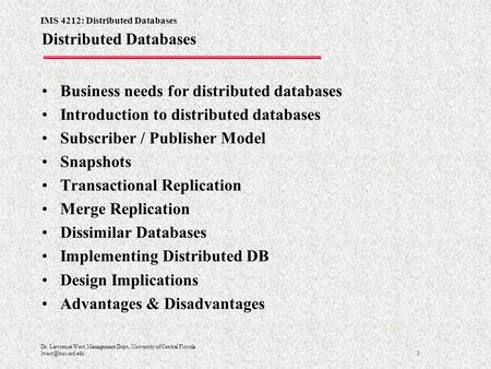 IMS 4212: Distributed Databases 1 Dr. Lawrence West, Management Dept., University of Central Florida Distributed Databases Business needs.