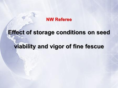 NW Referee Effect of storage conditions on seed viability and vigor of fine fescue.