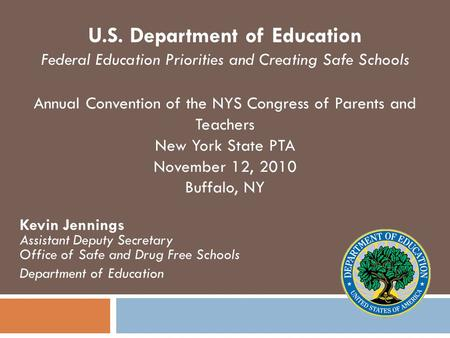 Kevin Jennings Assistant Deputy Secretary Office of Safe and Drug Free Schools Department of Education U.S. Department of Education Federal Education Priorities.