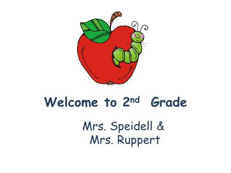Welcome to 2 nd Grade Mrs. Speidell & Mrs. Ruppert.