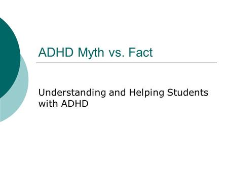 ADHD Myth vs. Fact Understanding and Helping Students with ADHD.