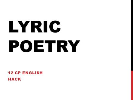 LYRIC POETRY 12 CP ENGLISH HACK. GET OUT YOUR LYRIC POEM EXAMPLE… If you were absent OR didn't bring one, please find any lyric poem on the internet RIGHT.