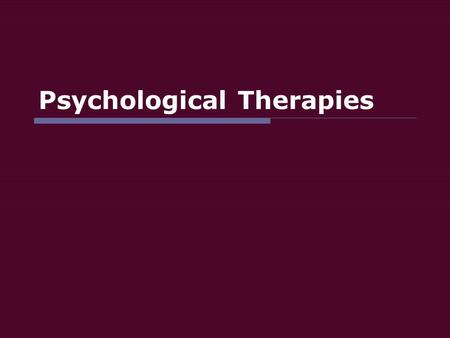 Psychological Therapies. Psychotherapy  Psychotherapy – an emotionally charged, confiding interaction between a trained therapist and someone who suffers.