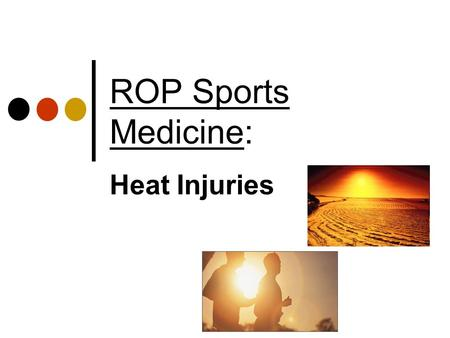 ROP Sports Medicine: Heat Injuries.