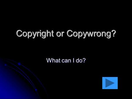 Copyright or Copywrong? What can I do?. Let's Explore Click on the underlined words Click on the underlined words Make sure you click on every student,