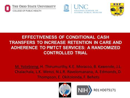 EFFECTIVENESS OF CONDITIONAL CASH TRANSFERS TO INCREASE RETENTION IN CARE AND ADHERENCE TO PMTCT SERVICES: A RANDOMIZED CONTROLLED TRIAL M. Yotebieng,
