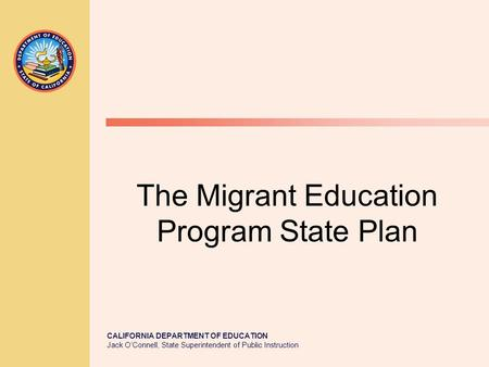 CALIFORNIA DEPARTMENT OF EDUCATION Jack O'Connell, State Superintendent of Public Instruction The Migrant Education Program State Plan.