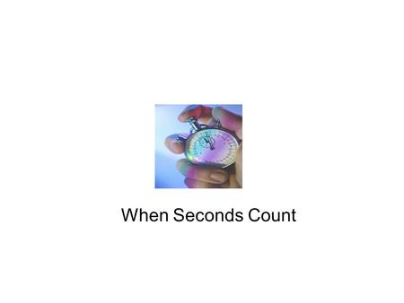When Seconds Count.