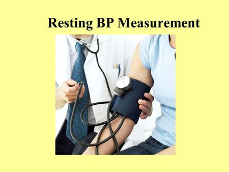 Resting BP Measurement. Measures the maximum pressure (systolic) and the lowest pressure (diastolic) made by the beating of the heart. The systolic pressure.