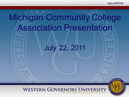 Michigan Community College Association Presentation July 22, 2011.