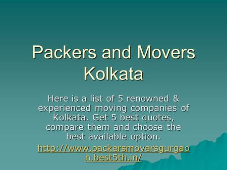 Packers and Movers Kolkata Here is a list of 5 renowned & experienced moving companies of Kolkata. Get 5 best quotes, compare them and choose the best.