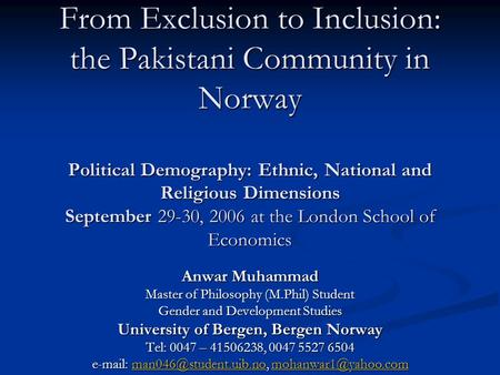 From Exclusion to Inclusion: the Pakistani Community in Norway Political Demography: Ethnic, National and Religious Dimensions September 29-30, 2006 at.