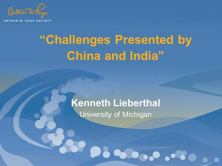 """Challenges Presented by China and India"" Kenneth Lieberthal University of Michigan."