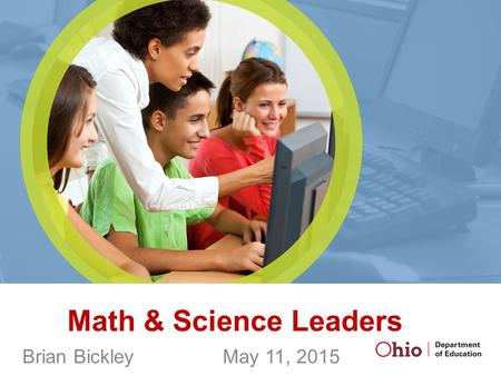 Math & Science Leaders Brian Bickley May 11, 2015.