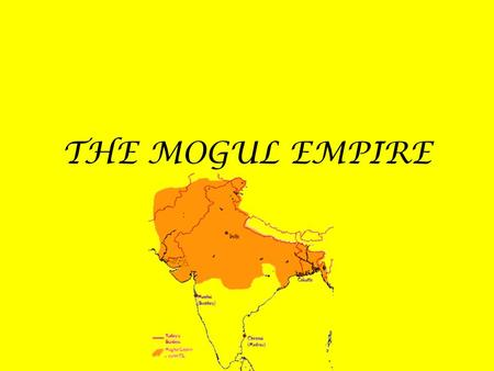 THE MOGUL EMPIRE. BABUR 1526-1530 From Central Asia Related to Tamerlane and Genghis Khan. He founded the empire in 1526 when he defeated a Delhi sultan.