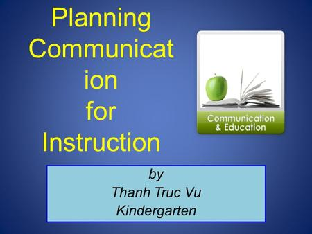 Planning Communicat ion for Instruction by Thanh Truc Vu Kindergarten.
