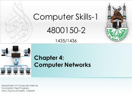 Chapter 4: Computer Networks Department of Computer Science Foundation Year Program Umm Alqura University, Makkah Computer Skills-1 4800150-2 1435/1436.