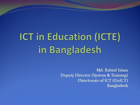 Md. Rabiul Islam Deputy Director (System & Training) Directorate of ICT (DoICT) Bangladesh.