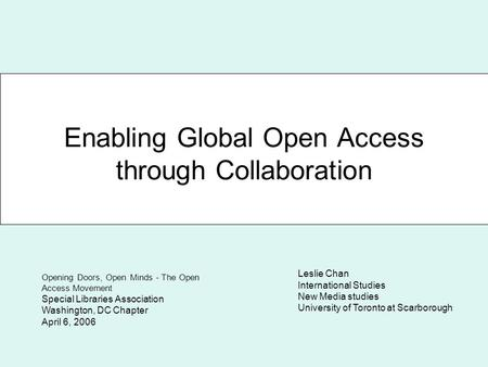 Enabling Global Open Access through Collaboration Leslie Chan International Studies New Media studies University of Toronto at Scarborough Opening Doors,