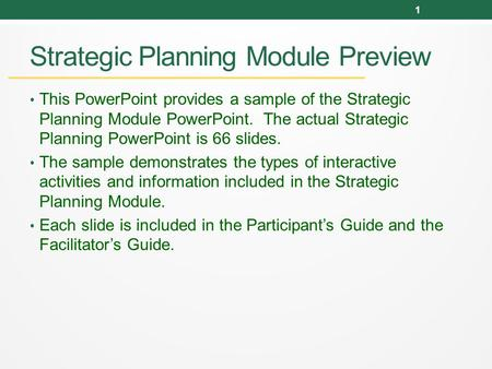Strategic Planning Module Preview This PowerPoint provides a sample of the Strategic Planning Module PowerPoint. The actual Strategic Planning PowerPoint.