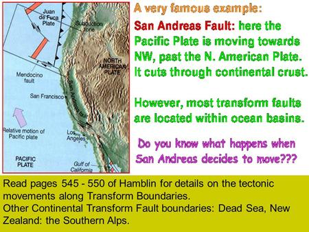 Read pages 545 - 550 of Hamblin for details on the tectonic <strong>movements</strong> along Transform Boundaries. Other Continental Transform Fault boundaries: Dead Sea,