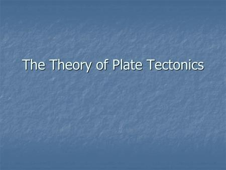 The Theory of Plate Tectonics. Background Information The lithosphere (Earth's Crust and Upper Mantle) is made of plates. When magma rises from an ocean.