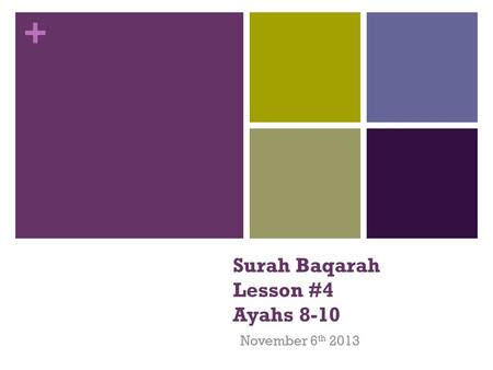 + Surah Baqarah Lesson #4 Ayahs 8-10 November 6 th 2013.