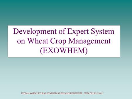 Development of Expert System on Wheat Crop Management (EXOWHEM)