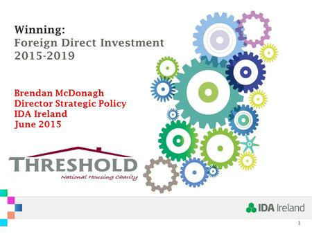 Winning: Foreign Direct Investment 2015-2019 Brendan McDonagh Director Strategic Policy IDA Ireland June 2015.