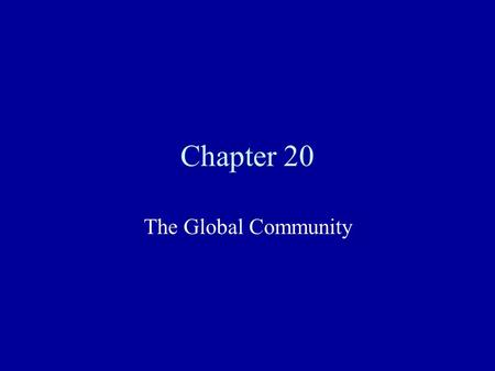 Chapter 20 The Global Community. Climate Change The topic of climate change has recently become a major point of discussion Al Gore has written books.