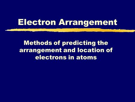 Methods of predicting the arrangement and location of electrons in atoms Electron Arrangement.
