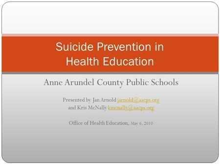 Anne Arundel County Public Schools Presented by Jan Arnold and Kris McNally Office.