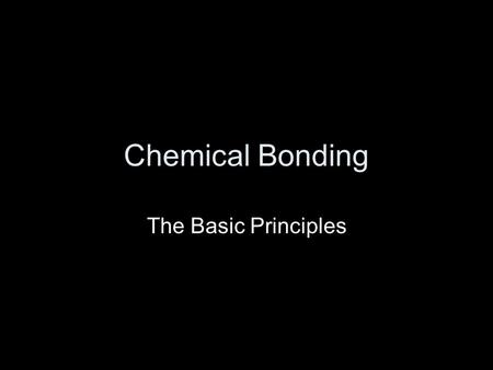 Chemical Bonding The Basic Principles. The Law of Definite Proportions (Joseph Louis Proust, 1799) and Dalton's development of atomic theory (1803) lead.