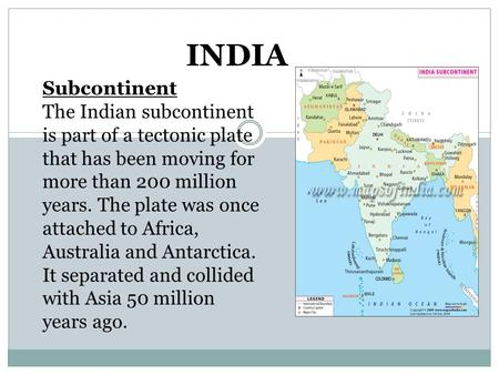 Subcontinent The Indian subcontinent is part of a tectonic plate that has been moving for more than 200 million years. The plate was once attached to Africa,
