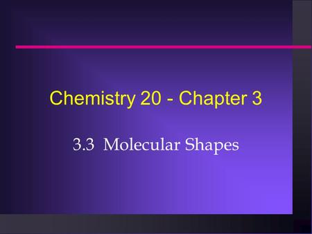 Chemistry 20 - Chapter 3 3.3 Molecular Shapes. VSEPR Theory VSEPR stands for Valence Shell Electron Pair Repulsion. VSEPR stands for Valence Shell Electron.