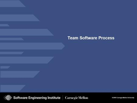 © 2010 Carnegie Mellon University Team Software Process.