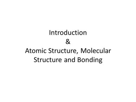 Introduction & Atomic Structure, Molecular Structure and Bonding.